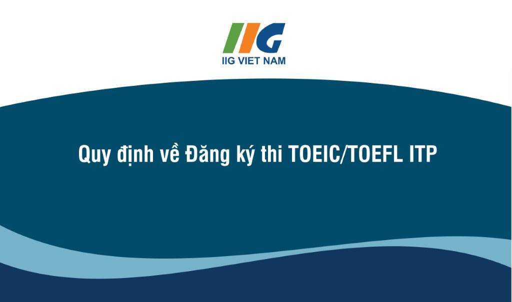 Quy định về Đăng ký thi TOEIC/TOEFL ITP